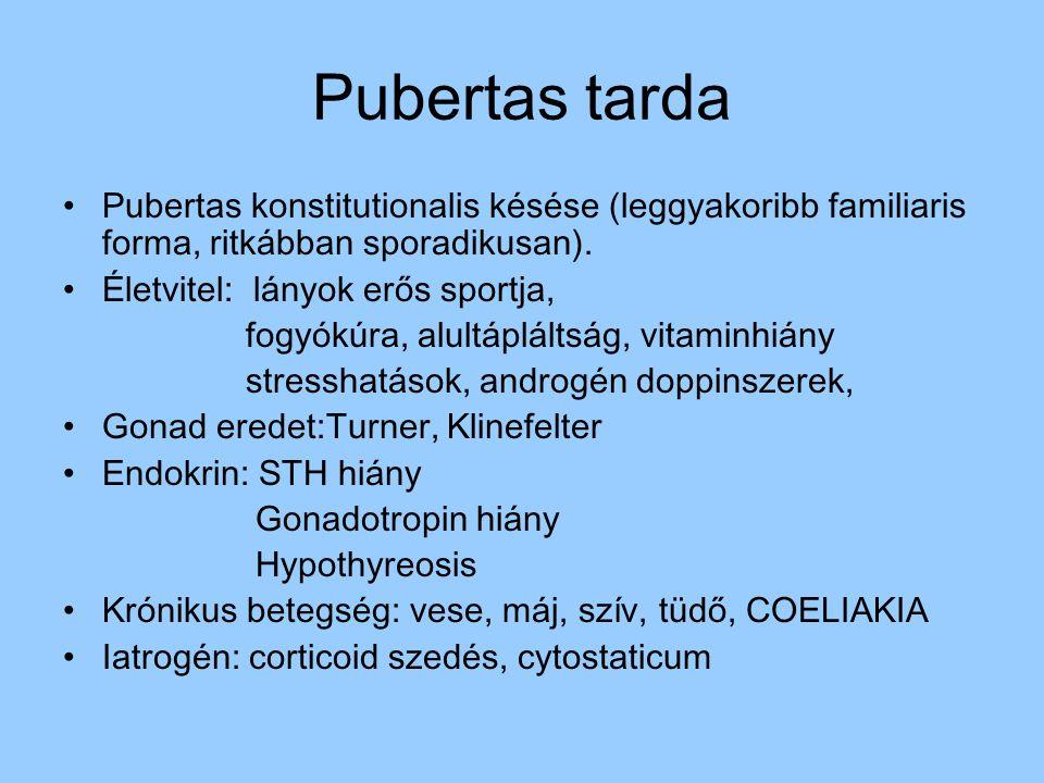 Pubertas tarda Pubertas konstitutionalis késése (leggyakoribb familiaris forma, ritkábban sporadikusan). Életvitel: lányok erős sportja, fogyókúra, al