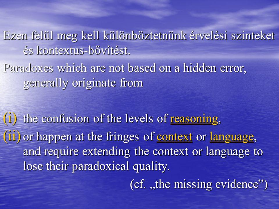 Ezen felül meg kell különböztetnünk érvelési szinteket és kontextus-bővítést. Paradoxes which are not based on a hidden error, generally originate fro