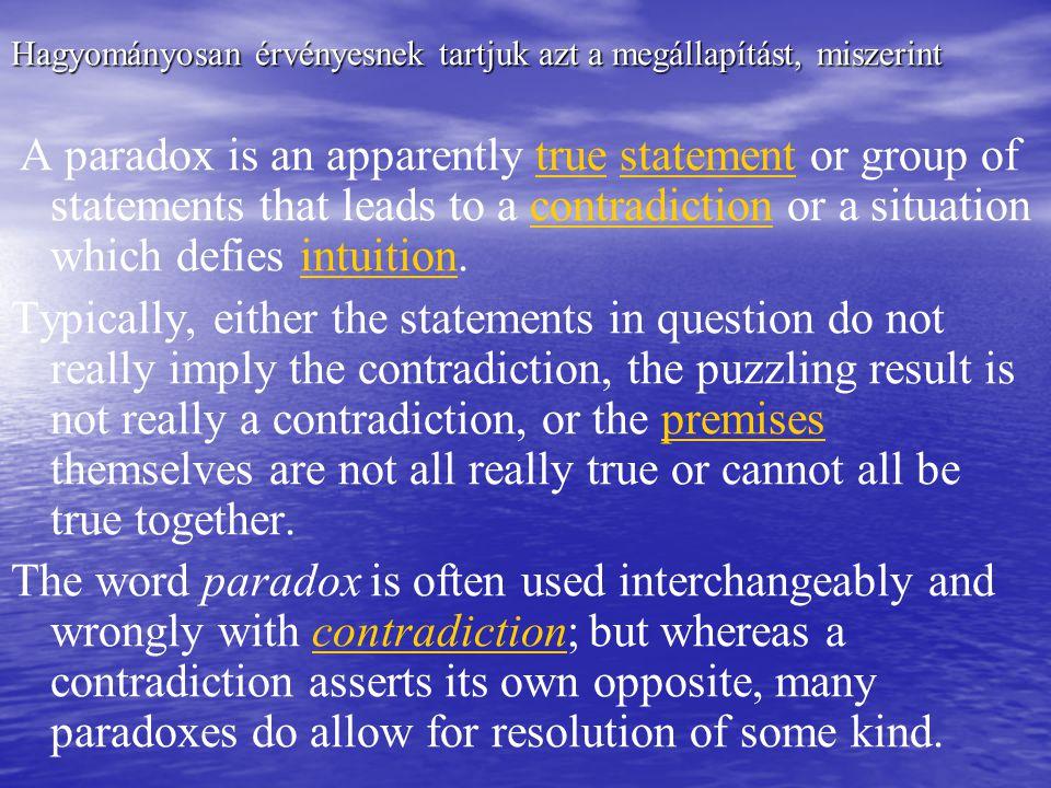 """A paradox tehát """"feldolgozási hiba eredménye, hiszen egy perceptuális vagy interpretációs """"hézag okozza azt az érzést, hogy a """"paradoxikus kifejezés intuíció ellenes, holott csupán """"meglepő ."""