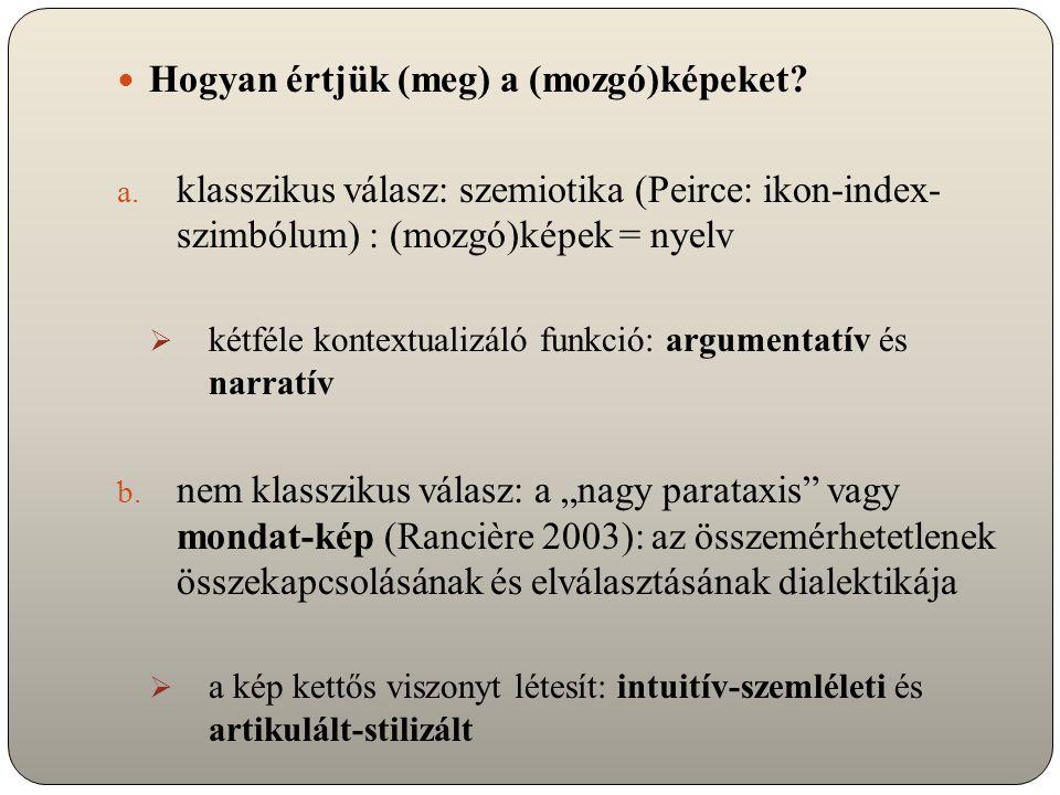 Hogyan értjük (meg) a (mozgó)képeket? a. klasszikus válasz: szemiotika (Peirce: ikon-index- szimbólum) : (mozgó)képek = nyelv  kétféle kontextualizál