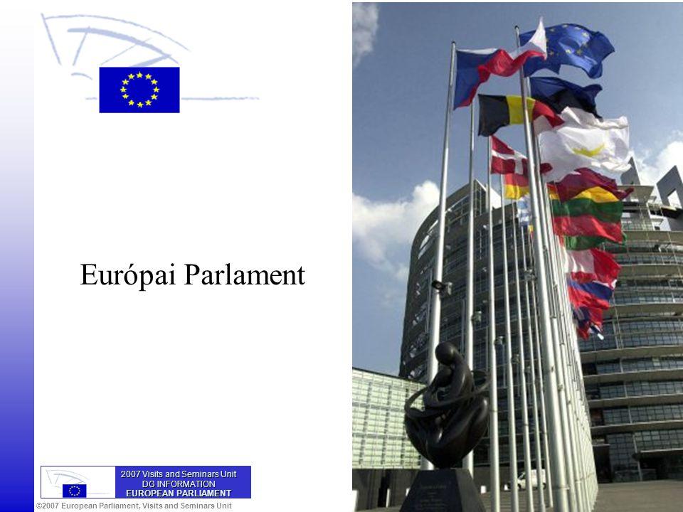 ©2007 European Parliament, Visits and Seminars Unit Európai Parlament 2007 Visits and Seminars Unit DG INFORMATION EUROPEAN PARLIAMENT