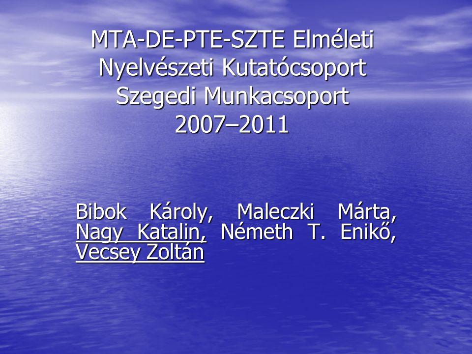 MTA-DE-PTE-SZTE Elméleti Nyelvészeti Kutatócsoport Szegedi Munkacsoport 2007–2011 Bibok Károly, Maleczki Márta, Nagy Katalin, Németh T.