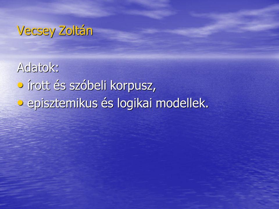 Vecsey Zoltán Adatok: írott és szóbeli korpusz, írott és szóbeli korpusz, episztemikus és logikai modellek.