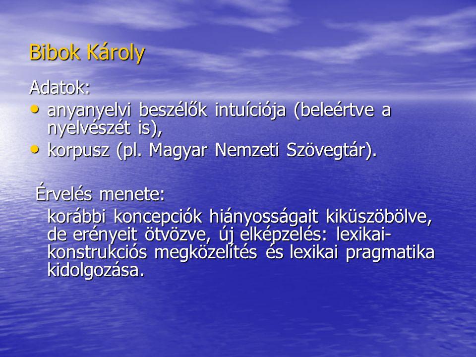 Bibok Károly Adatok: anyanyelvi beszélők intuíciója (beleértve a nyelvészét is), anyanyelvi beszélők intuíciója (beleértve a nyelvészét is), korpusz (pl.