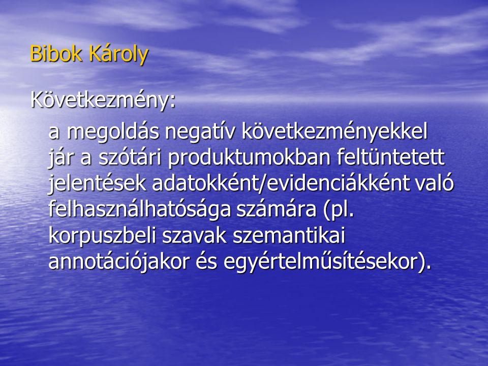 Bibok Károly Következmény: a megoldás negatív következményekkel jár a szótári produktumokban feltüntetett jelentések adatokként/evidenciákként való felhasználhatósága számára (pl.