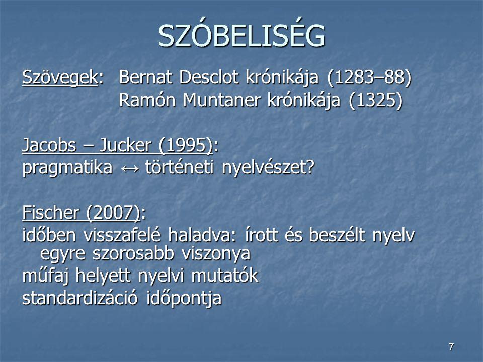7 SZÓBELISÉG Szövegek:Bernat Desclot krónikája (1283–88) Ramón Muntaner krónikája (1325) Jacobs – Jucker (1995): pragmatika ↔ történeti nyelvészet? Fi