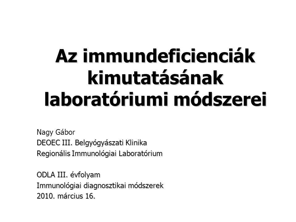 Az immundeficienciák kimutatásának laboratóriumi módszerei Nagy Gábor DEOEC III. Belgyógyászati Klinika Regionális Immunológiai Laboratórium ODLA III.