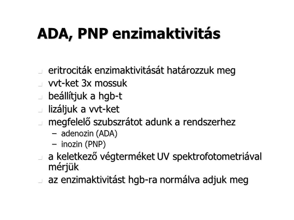 ADA, PNP enzimaktivitás eritrociták enzimaktivitását határozzuk meg eritrociták enzimaktivitását határozzuk meg vvt-ket 3x mossuk vvt-ket 3x mossuk be
