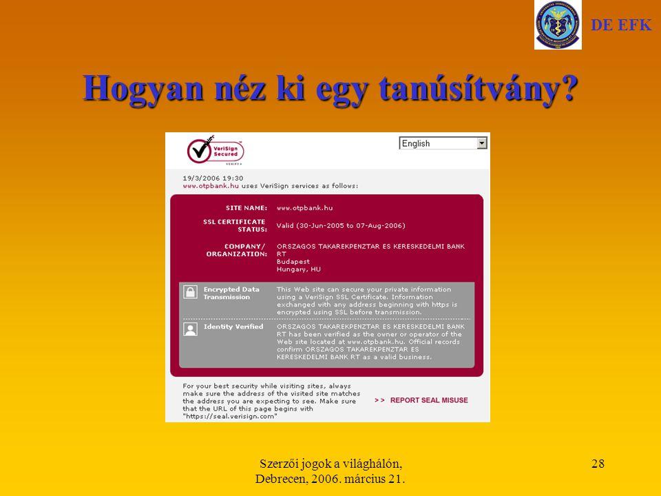 Szerzői jogok a világhálón, Debrecen, 2006. március 21. 28 Hogyan néz ki egy tanúsítvány? DE EFK