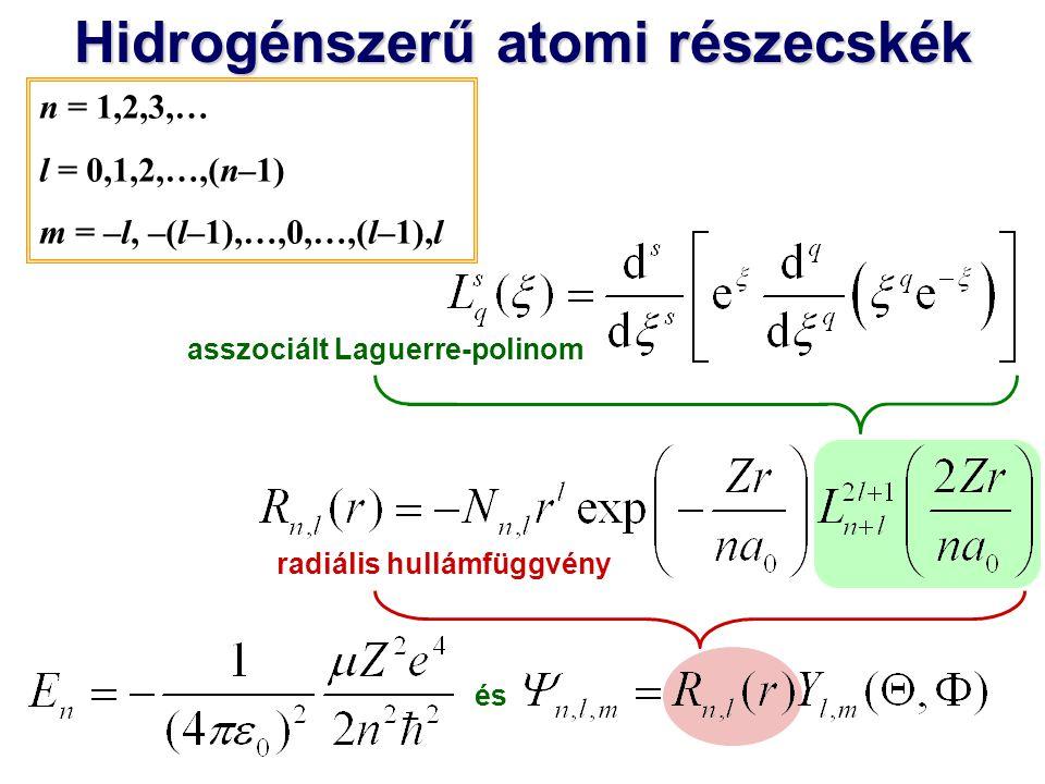 Hidrogénszerű atomi részecskék radiális hullámfüggvény és Bohr-sugár: n = 1,2,3,… l = 0,1,2,…,(n–1) m = –l, –(l–1),…,0,…,(l–1),l