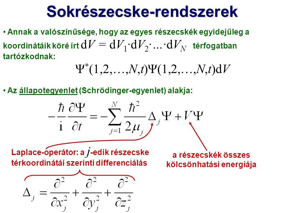 Annak a valószínűsége, hogy az egyes részecskék egyidejűleg a koordinátáik köré írt dV = dV 1 ·dV 2 ·…·dV N térfogatban tartózkodnak: Ψ * (1,2,…,N,t)Ψ(1,2,…,N,t)dV Az állapotegyenlet (Schrödinger-egyenlet) alakja: A stacionárius Schrödinger-egyenlet:Sokrészecske-rendszerek