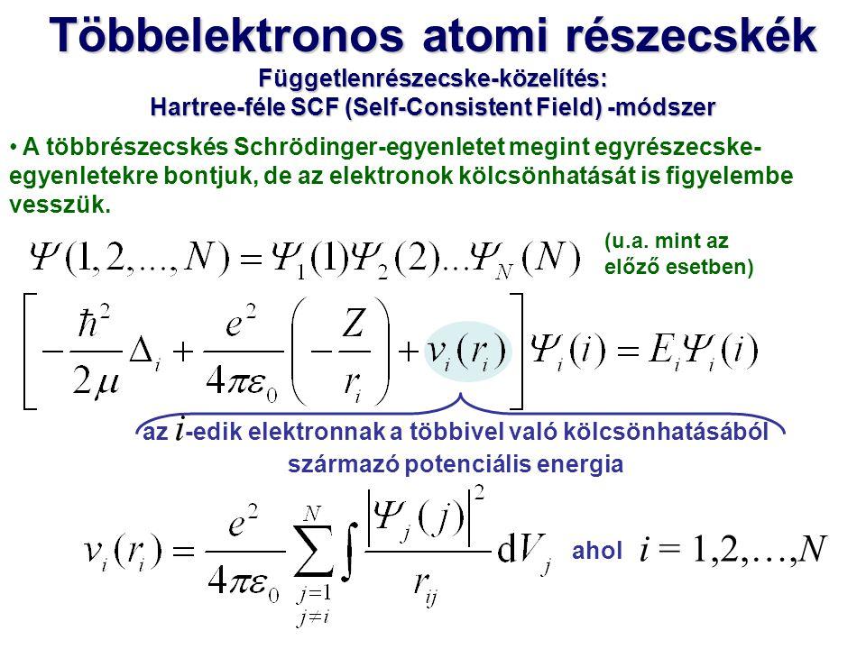 Többelektronos atomi részecskék Függetlenrészecske-közelítés: Hartree-féle SCF (Self-Consistent Field) -módszer i = 1,2,…,N az i -edik elektronnak a többivel való kölcsönhatásából származó potenciális energia ahol A j -edik elektron mozgásából származó töltésfelhő átlagos sűrűsége: -e│Ψ j (j)│ 2 Osszuk fel gondolatban a töltésfelhőt kis, dV j térfogatú részekre.