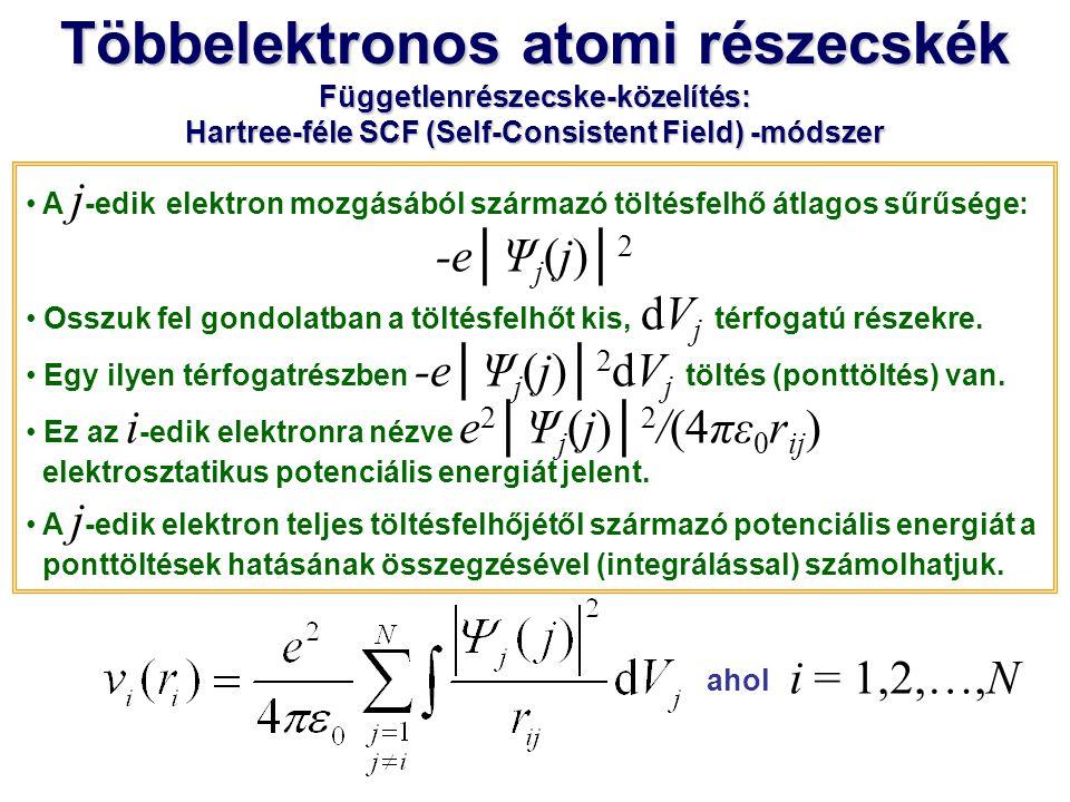 Többelektronos atomi részecskék Függetlenrészecske-közelítés: Hartree-féle SCF (Self-Consistent Field) -módszer A Schrödinger-egyenletet itt iterációs úton szokás megoldani: 1.Kezdeti lépésben a számolni kívánt Ψ 1, …, Ψ N hullámfüggvényeket hidrogénszerű pályákkal közelítjük, 2.kiszámoljuk a v i (r i ) potenciálokat és megoldjuk a Schrödinger- egyenletet, … Az eljárást addig folytatjuk, amíg az egymást követő iterációs lépésekben ugyanazt a Ψ 1, …, Ψ N együttest nem kapjuk.