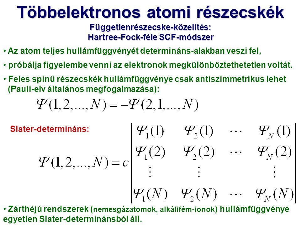 Többelektronos atomi részecskék Függetlenrészecske-közelítés: Hartree-Fock-féle SCF-módszer Hartree-Fock-féle pályaenergia Rendszám A számolás minden atomra és ionra elvégezhető, a teljes energia relatív hibája 1% körüli, ez a vegyértékhéj energia- változásainak nagyságrend- jébe esik, → az így megállapított ionizációs és gerjesztési energiák nem túl pontosak.