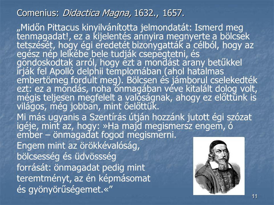 """11 Comenius: Didactica Magna, 1632., 1657. """"Midőn Pittacus kinyilvánította jelmondatát: Ismerd meg tenmagadat!, ez a kijelentés annyira megnyerte a bö"""