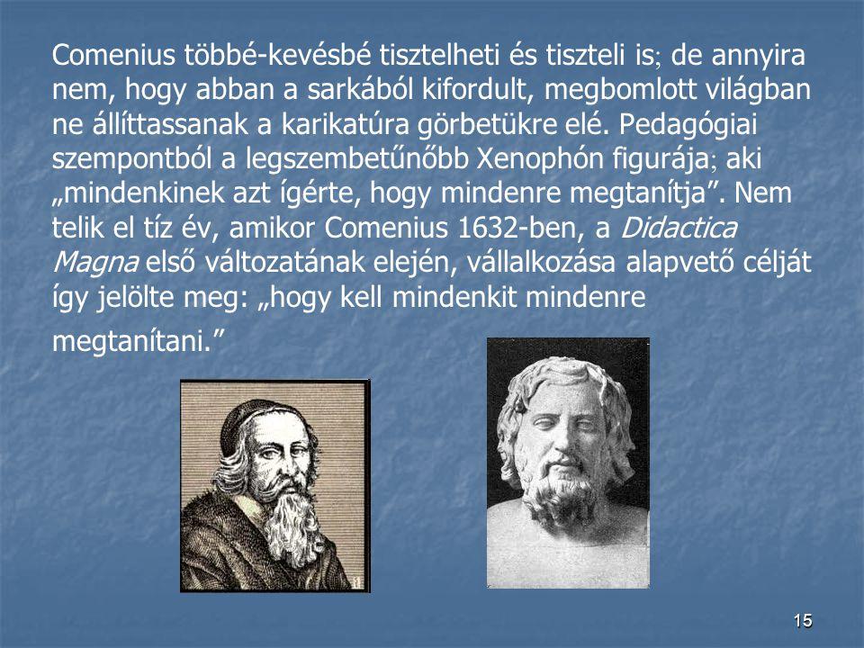 15 Comenius többé-kevésbé tisztelheti és tiszteli is  de annyira nem, hogy abban a sarkából kifordult, megbomlott világban ne állíttassanak a karikat