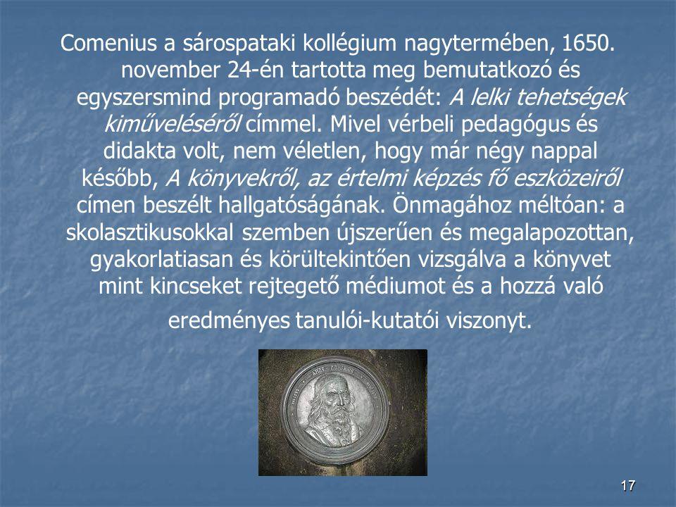 17 Comenius a sárospataki kollégium nagytermében, 1650. november 24-én tartotta meg bemutatkozó és egyszersmind programadó beszédét: A lelki tehetsége