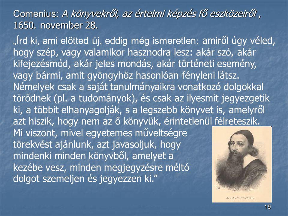 """19 Comenius: A könyvekről, az értelmi képzés fő eszközeiről, 1650. november 28. """"Írd ki, ami előtted új, eddig még ismeretlen  amiről úgy véled, hogy"""