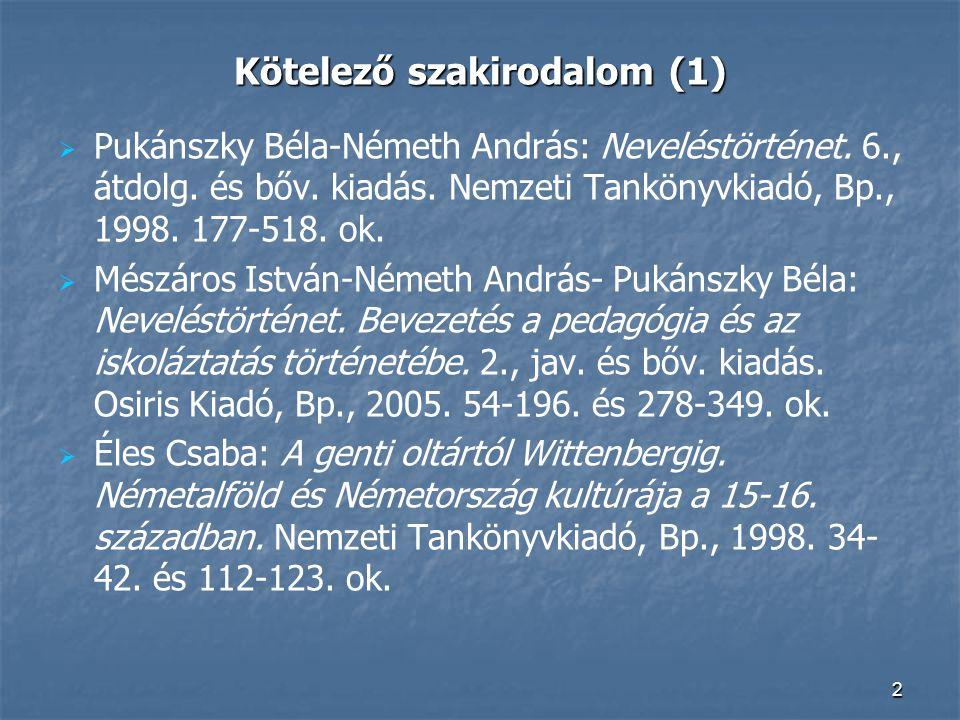 2 Kötelező szakirodalom (1)   Pukánszky Béla-Németh András: Neveléstörténet. 6., átdolg. és bőv. kiadás. Nemzeti Tankönyvkiadó, Bp., 1998. 177-518.