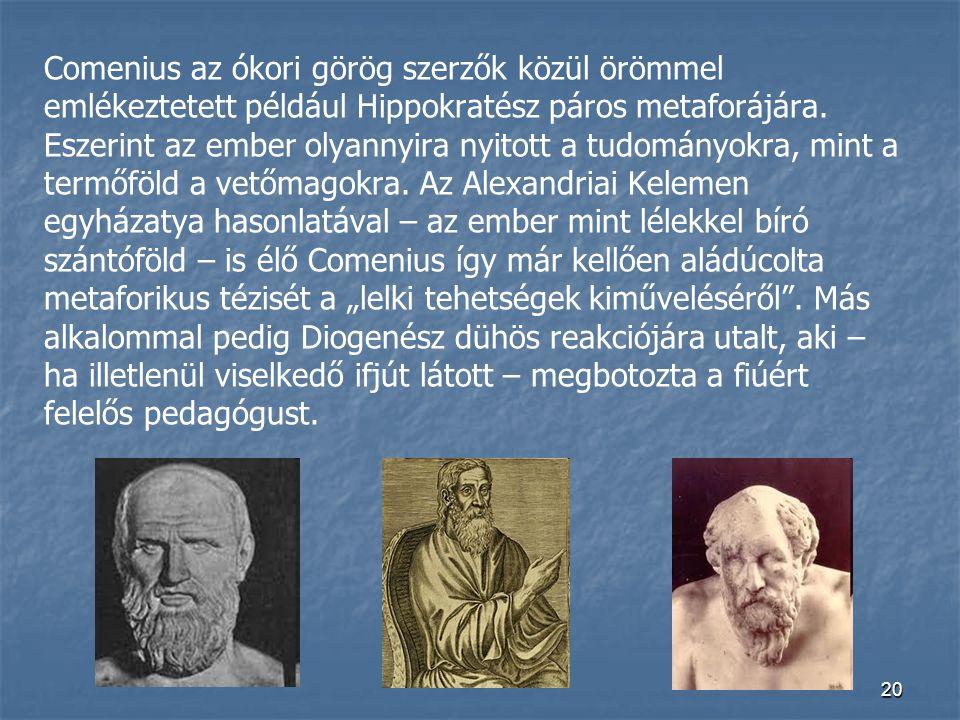 20 Comenius az ókori görög szerzők közül örömmel emlékeztetett például Hippokratész páros metaforájára. Eszerint az ember olyannyira nyitott a tudomán