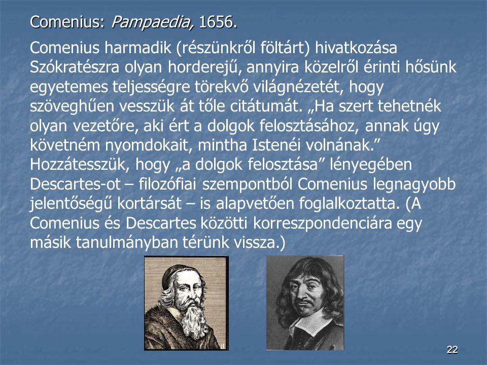 22 Comenius: Pampaedia, 1656. Comenius harmadik (részünkről föltárt) hivatkozása Szókratészra olyan horderejű, annyira közelről érinti hősünk egyeteme