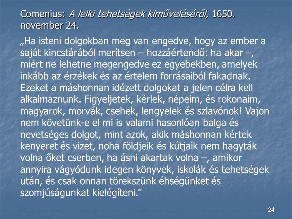 """24 Comenius: A lelki tehetségek kiműveléséről, 1650. november 24. """"Ha isteni dolgokban meg van engedve, hogy az ember a saját kincstárából merítsen –"""