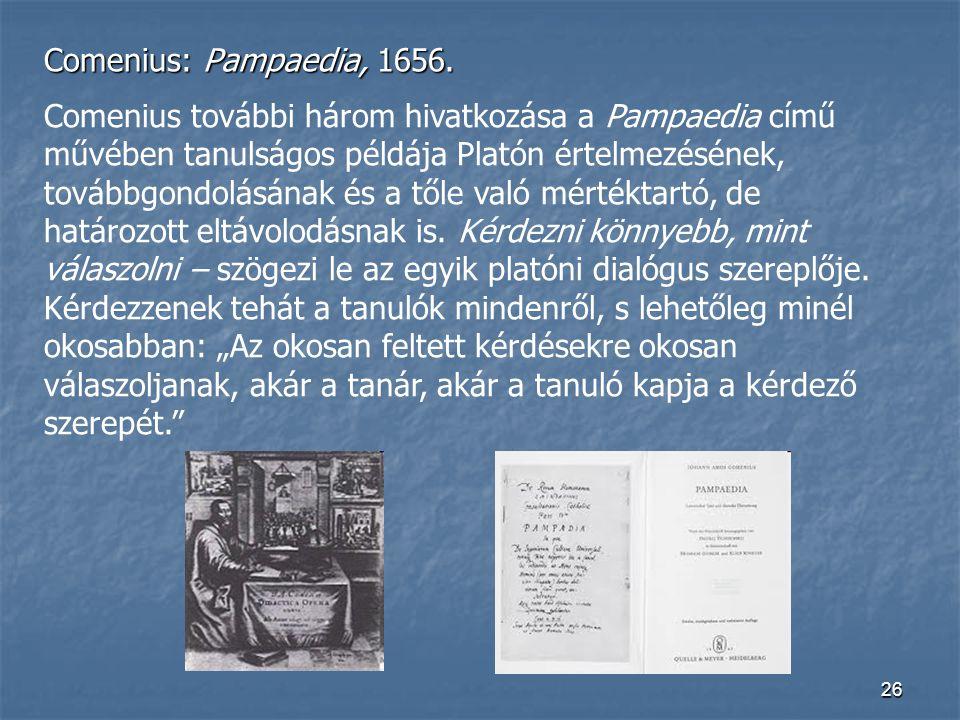 26 Comenius: Pampaedia, 1656. Comenius további három hivatkozása a Pampaedia című művében tanulságos példája Platón értelmezésének, továbbgondolásának