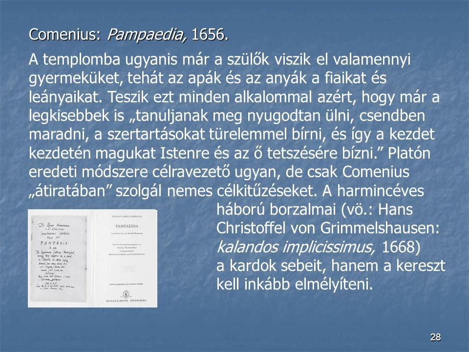 28 Comenius: Pampaedia, 1656. A templomba ugyanis már a szülők viszik el valamennyi gyermeküket, tehát az apák és az anyák a fiaikat és leányaikat. Te