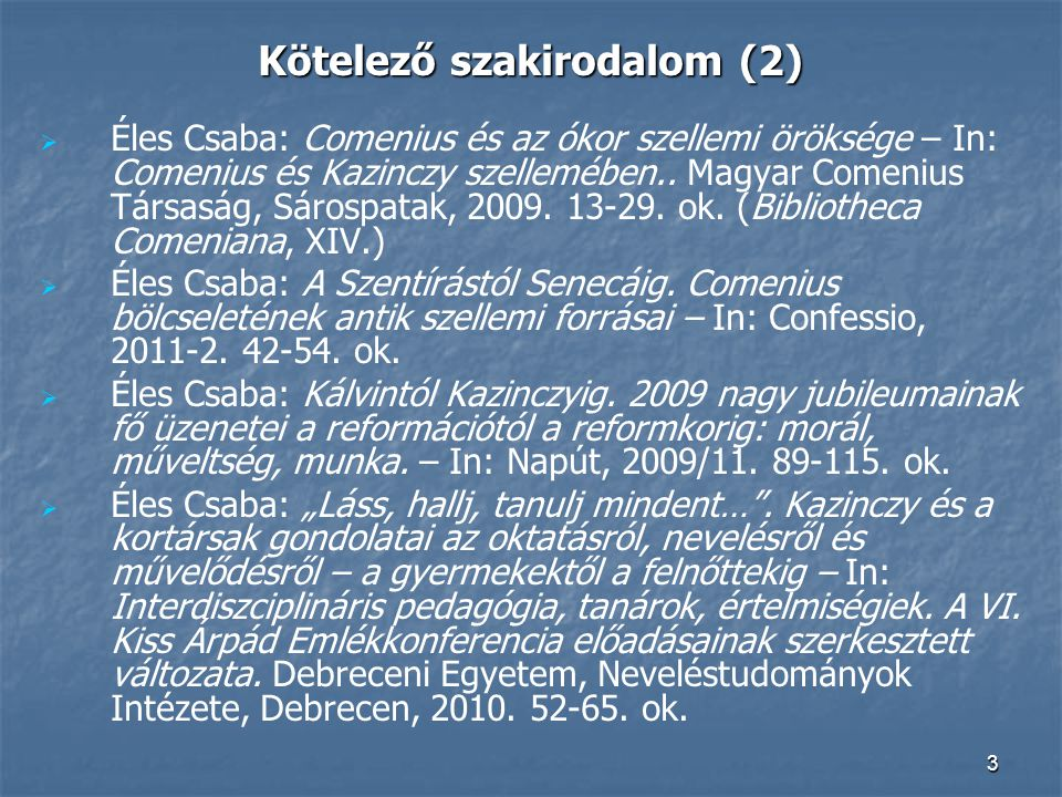 3 Kötelező szakirodalom (2)   Éles Csaba: Comenius és az ókor szellemi öröksége – In: Comenius és Kazinczy szellemében.. Magyar Comenius Társaság, S
