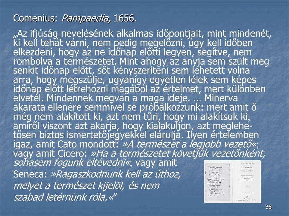 """36 Comenius: Pampaedia, 1656. """"Az ifjúság nevelésének alkalmas időpontjait, mint mindenét, ki kell tehát várni, nem pedig megelőzni  úgy kell időben"""