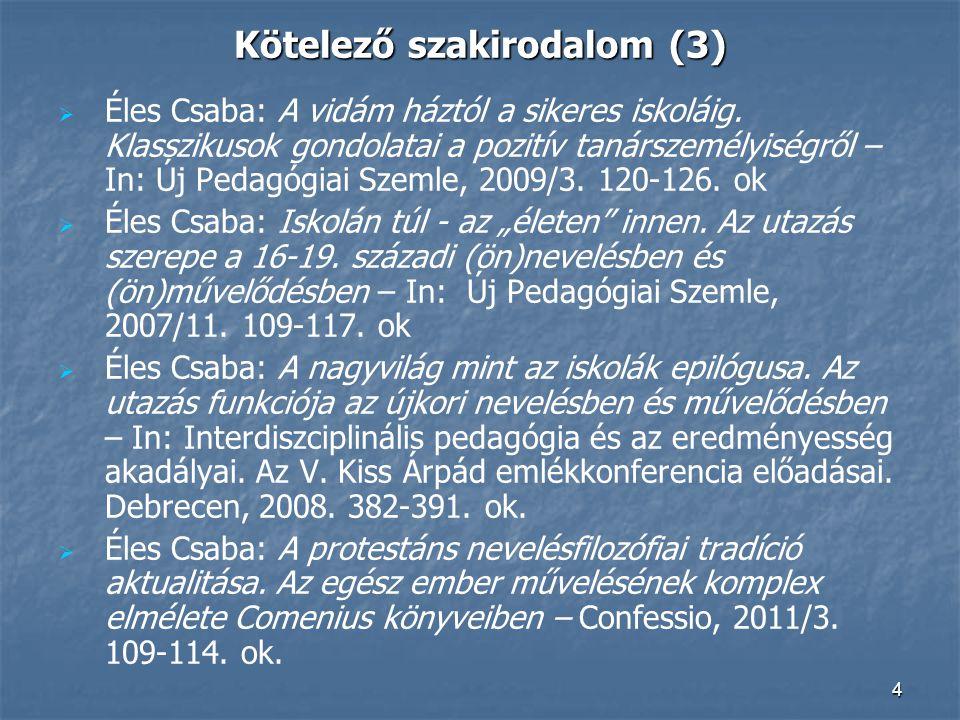 4 Kötelező szakirodalom (3)   Éles Csaba: A vidám háztól a sikeres iskoláig. Klasszikusok gondolatai a pozitív tanárszemélyiségről – In: Új Pedagógi