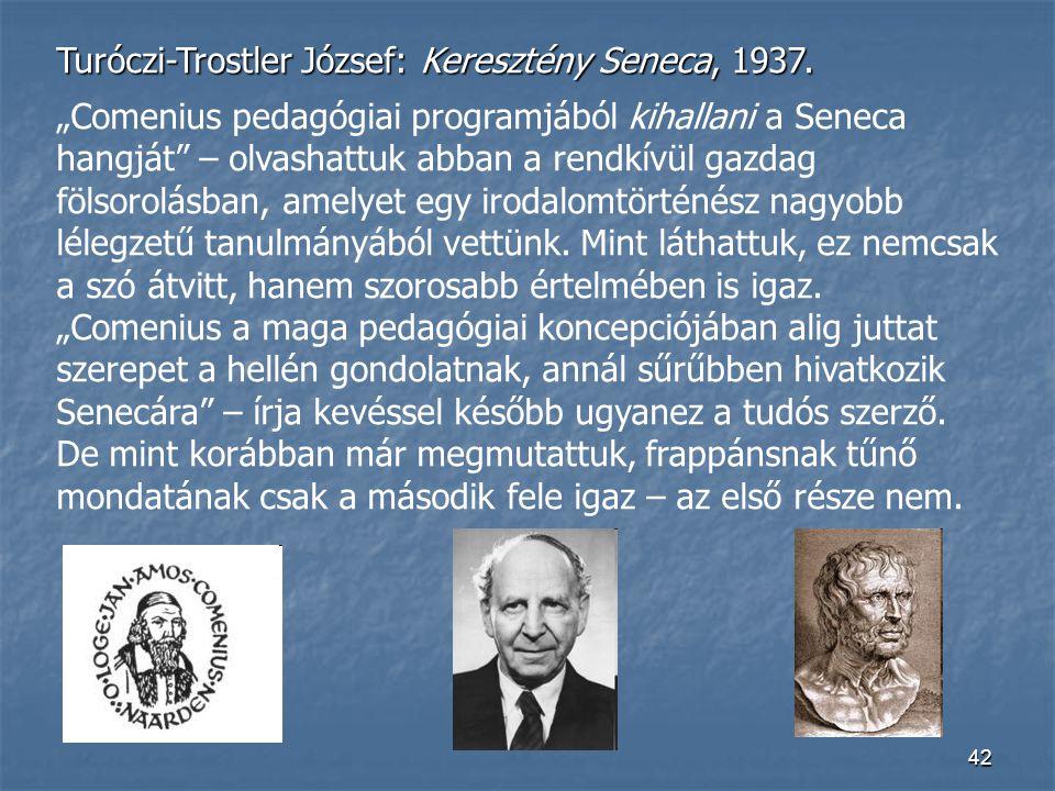 """42 Turóczi-Trostler József: Keresztény Seneca, 1937. """"Comenius pedagógiai programjából kihallani a Seneca hangját"""" – olvashattuk abban a rendkívül gaz"""