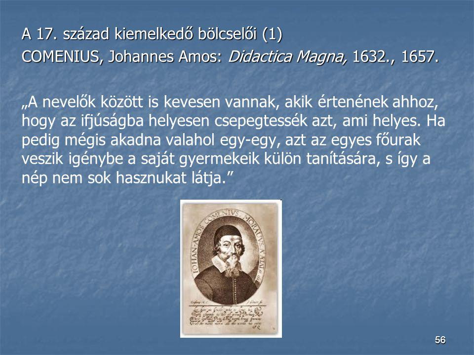"""56 A 17. század kiemelkedő bölcselői (1) COMENIUS, Johannes Amos: Didactica Magna, 1632., 1657. """"A nevelők között is kevesen vannak, akik értenének ah"""
