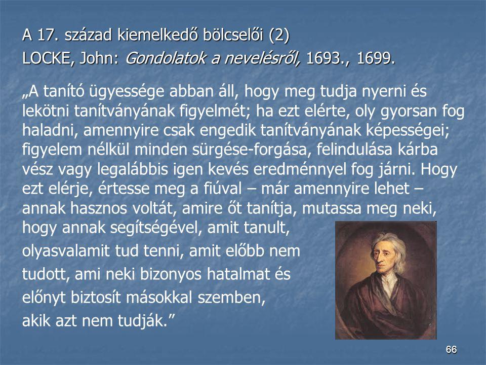 """66 A 17. század kiemelkedő bölcselői (2) LOCKE, John: Gondolatok a nevelésről, 1693., 1699. """"A tanító ügyessége abban áll, hogy meg tudja nyerni és le"""