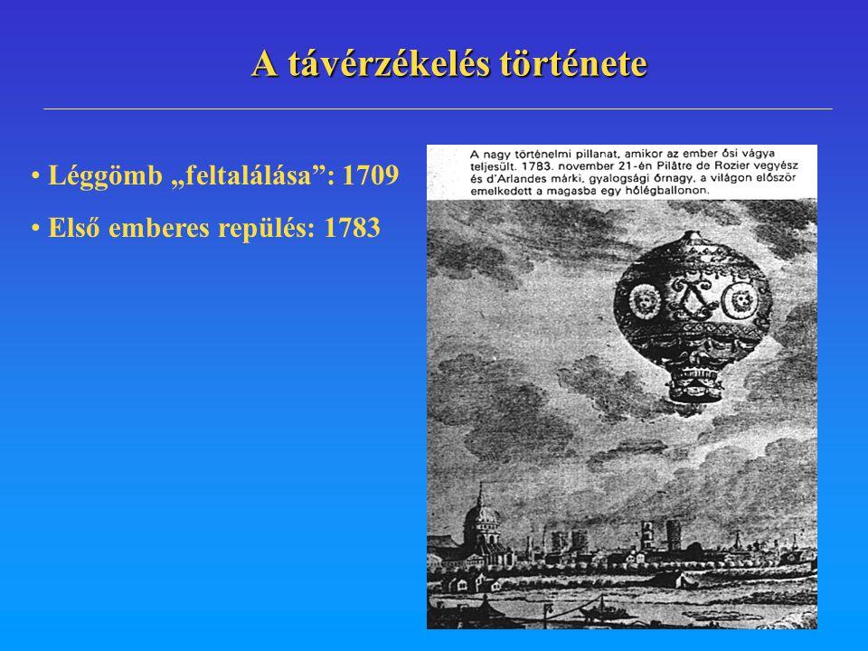 """A távérzékelés története Léggömb """"feltalálása"""": 1709 Első emberes repülés: 1783"""