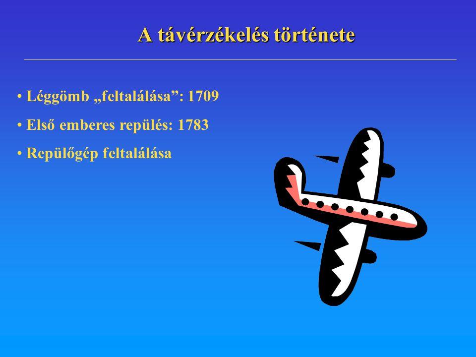 """A távérzékelés története Léggömb """"feltalálása"""": 1709 Első emberes repülés: 1783 Repülőgép feltalálása"""