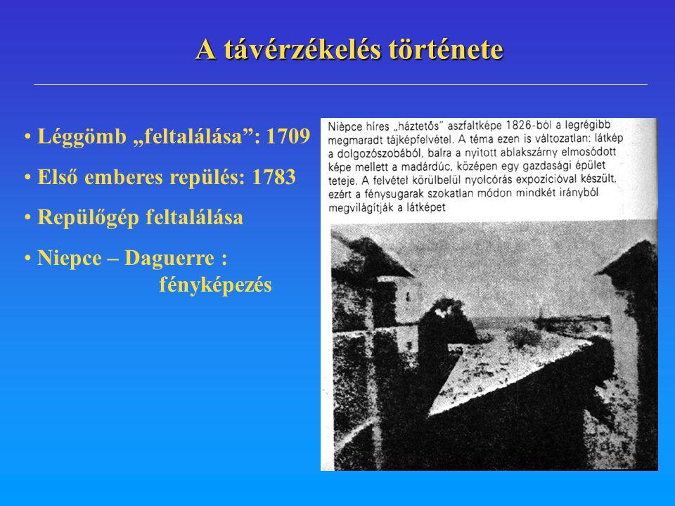 """A távérzékelés története Léggömb """"feltalálása"""": 1709 Első emberes repülés: 1783 Repülőgép feltalálása Niepce – Daguerre : fényképezés"""