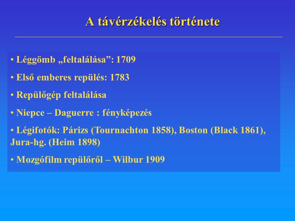 """A távérzékelés története Léggömb """"feltalálása"""": 1709 Első emberes repülés: 1783 Repülőgép feltalálása Niepce – Daguerre : fényképezés Légifotók: Páriz"""