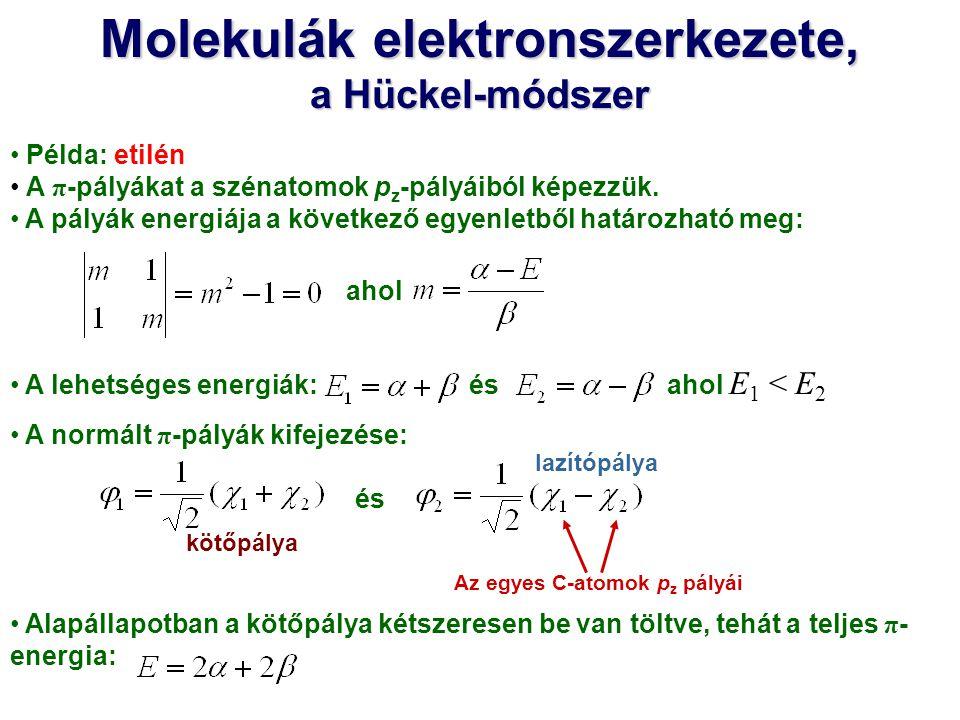 Molekulák elektronszerkezete, a Hückel-módszer Példa: etilén A π -pályákat a szénatomok p z -pályáiból képezzük. A pályák energiája a következő egyenl