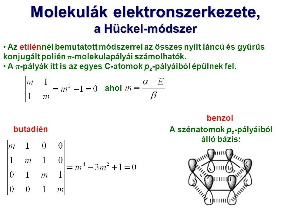 Molekulák elektronszerkezete, a Hückel-módszer Az etilénnél bemutatott módszerrel az összes nyílt láncú és gyűrűs konjugált polién π -molekulapályái s