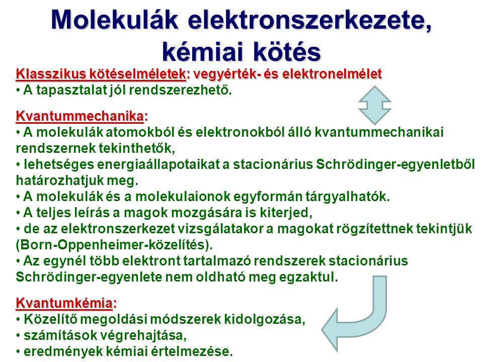 Molekulák elektronszerkezete, kémiai kötés Klasszikus kötéselméletek: vegyérték- és elektronelmélet A tapasztalat jól rendszerezhető. Kvantummechanika