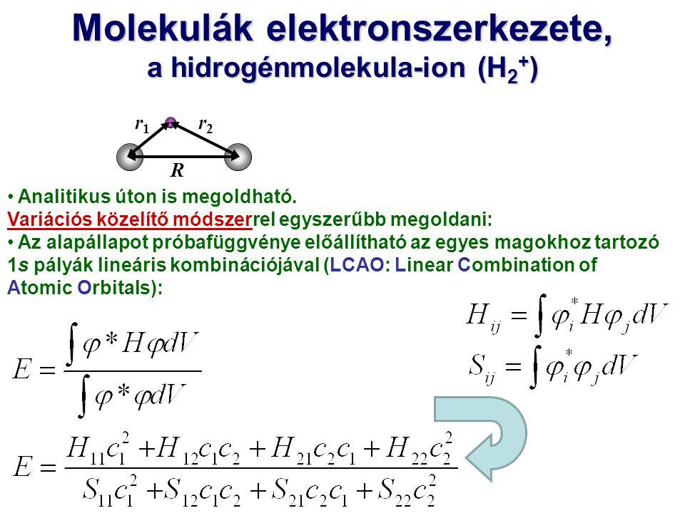 Molekulák elektronszerkezete, a hidrogénmolekula-ion (H 2 + ) R r1r1 r2r2 Analitikus úton is megoldható. Variációs közelítő módszerrel egyszerűbb mego