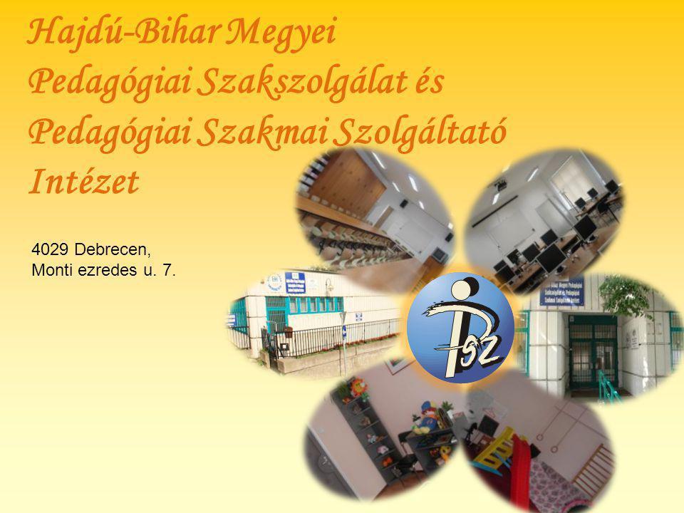 Hajdú-Bihar Megyei Pedagógiai Szakszolgálat és Pedagógiai Szakmai Szolgáltató Intézet 4029 Debrecen, Monti ezredes u. 7.