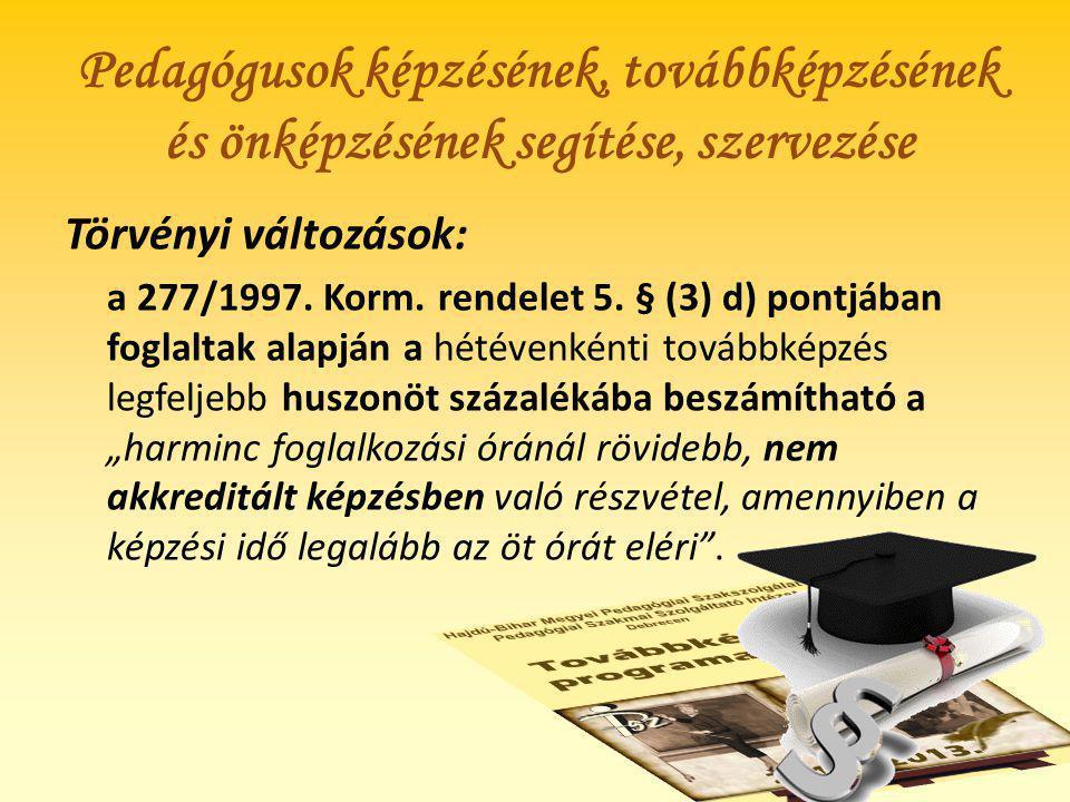 Törvényi változások: a 277/1997. Korm. rendelet 5. § (3) d) pontjában foglaltak alapján a hétévenkénti továbbképzés legfeljebb huszonöt százalékába be