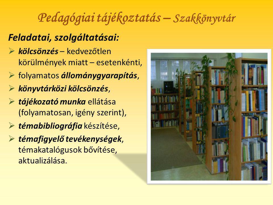 Pedagógiai tájékoztatás – Szakkönyvtár Feladatai, szolgáltatásai:  kölcsönzés – kedvezőtlen körülmények miatt – esetenkénti,  folyamatos állománygya