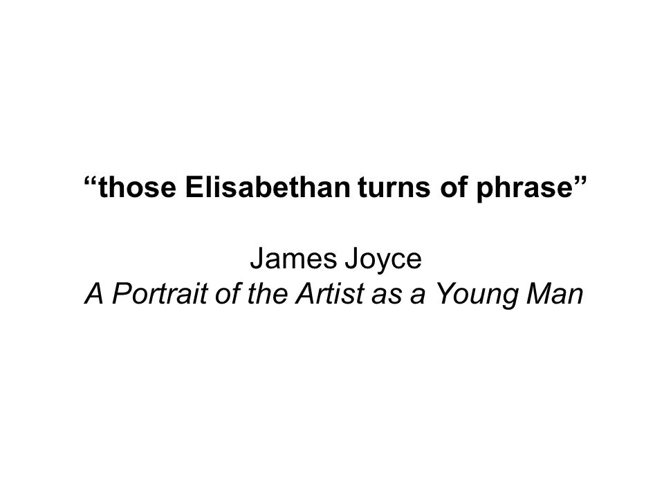 those Elisabethan turns of phrase James Joyce A Portrait of the Artist as a Young Man