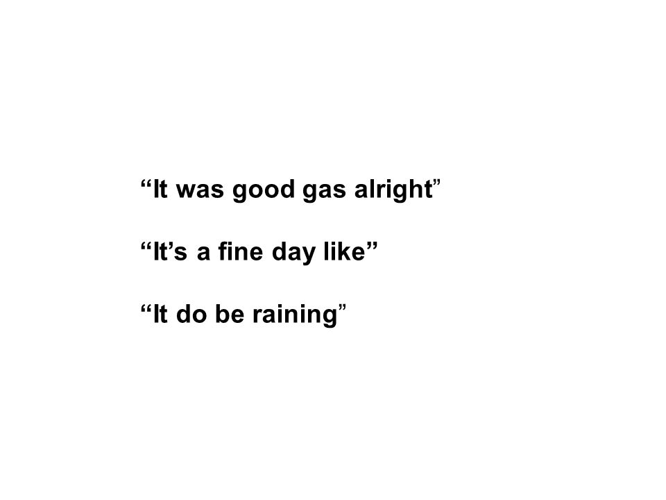 It was good gas alright It's a fine day like It do be raining