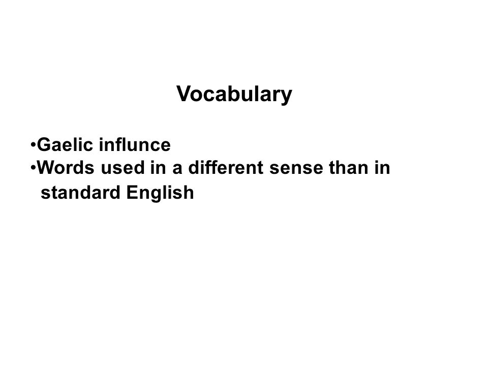 Vocabulary Gaelic influnce Words used in a different sense than in standard English