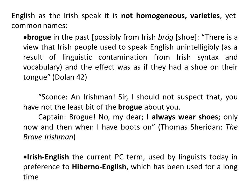 1.Widespread (often idiomatic) use of prepositional phrases: What's on you, Garry? Arrah, give up the bloody codding, I've a thirst on me I wouldn't sell for half a crown (Ulysses) This man has no body on him at all (AS2B) Had he drink on him? (Translations) You were sixteen and not a titty to your name (Mrs Brown's Boys, sitcom) His back's at him.