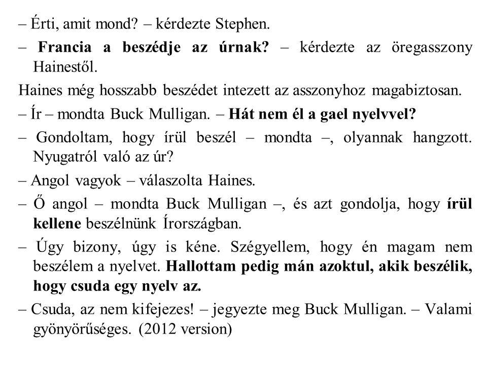 – Érti, amit mond. – kérdezte Stephen. – Francia a beszédje az úrnak.
